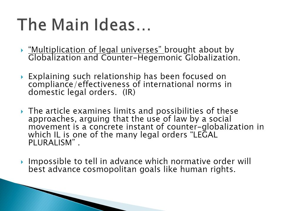 Multiplication of legal universes brought about by Globalization and Counter-Hegemonic Globalization. Explaining such relationship has been focused on