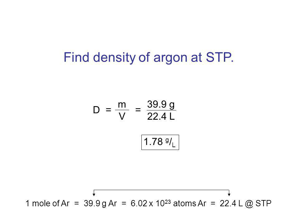 A gas has density 0.87 g/L at 30 o C and 131.2 kPa. Find density at STP. T 1 = 30 o C + 273 = 303 K P 1 P 2 T 1 D 1 T 2 D 2 = 131.2 kPa 101.3 kPa 303