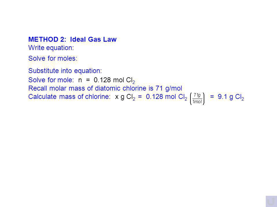 Write given information: V 1 = V 2 = T 1 = T 2 = P 1 = P 2 = R = Density = n = Cl 2 = Two approaches to solve this problem. METHOD 1: Combined Gas Law