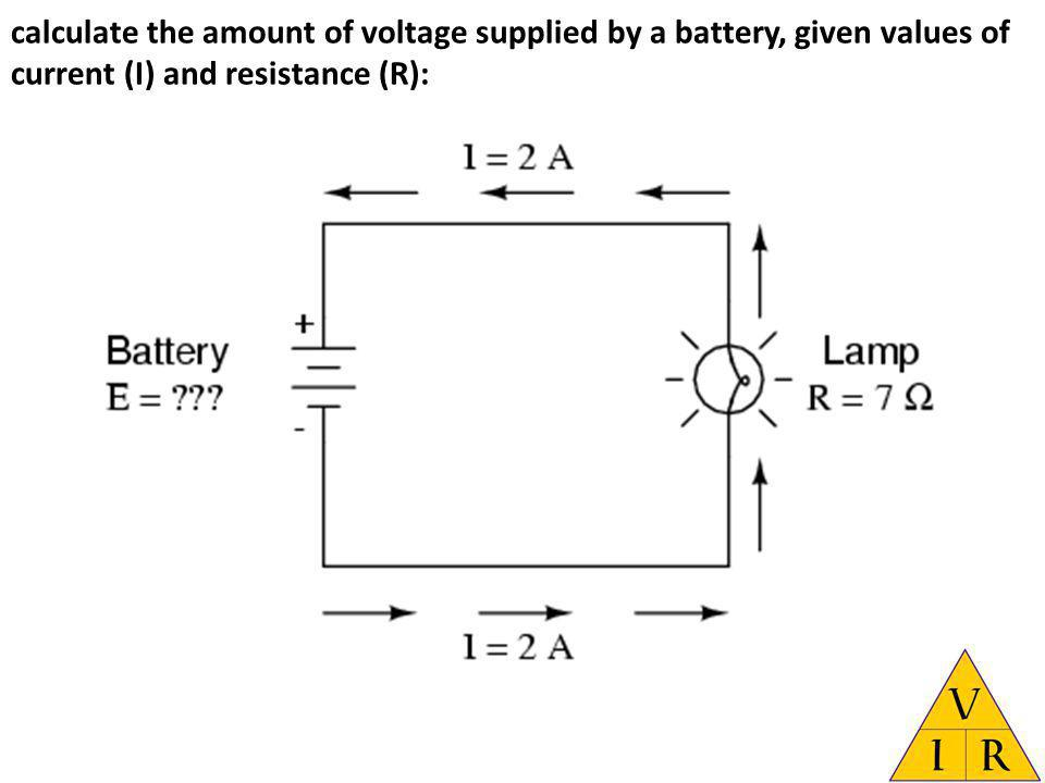 calculate the amount of voltage supplied by a battery, given values of current (I) and resistance (R):