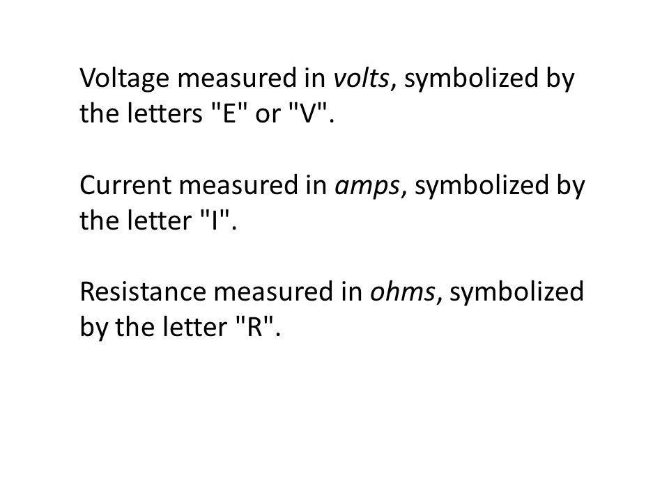 Voltage measured in volts, symbolized by the letters