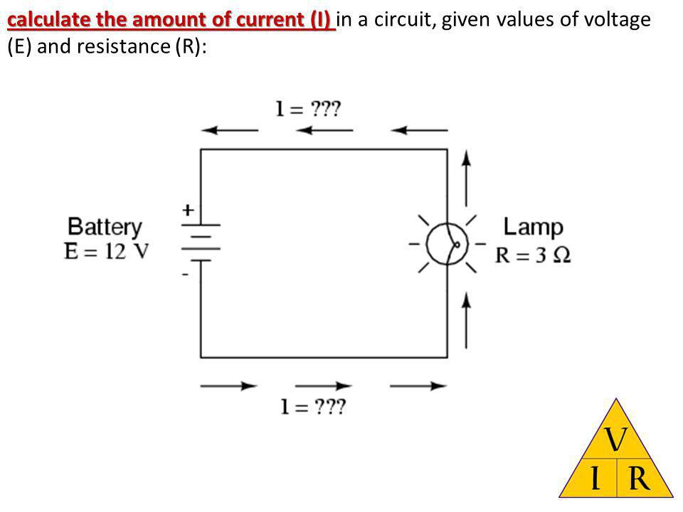calculate the amount of current (I) calculate the amount of current (I) in a circuit, given values of voltage (E) and resistance (R):