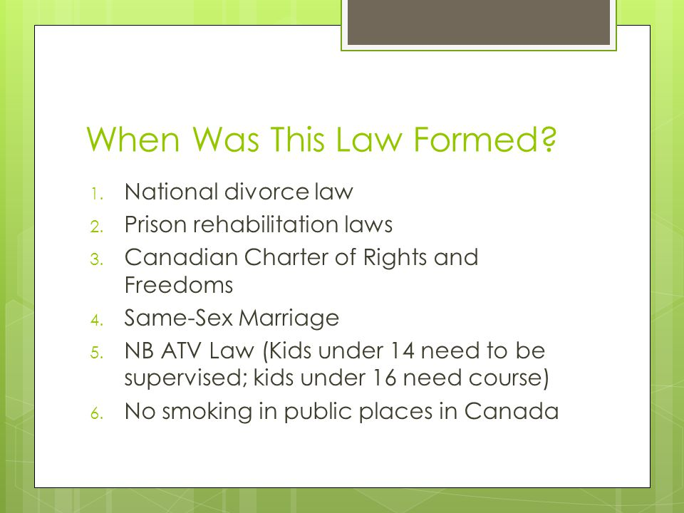 When Was This Law Formed? 1. National divorce law 2. Prison rehabilitation laws 3. Canadian Charter of Rights and Freedoms 4. Same-Sex Marriage 5. NB