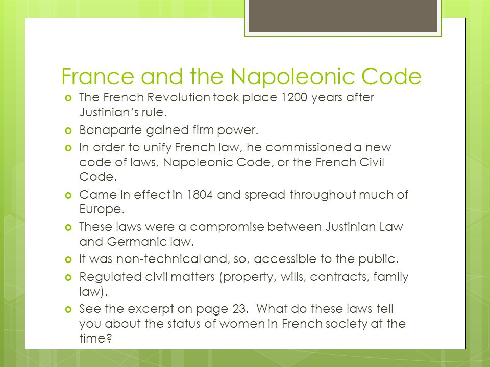 France and the Napoleonic Code The French Revolution took place 1200 years after Justinians rule. Bonaparte gained firm power. In order to unify Frenc