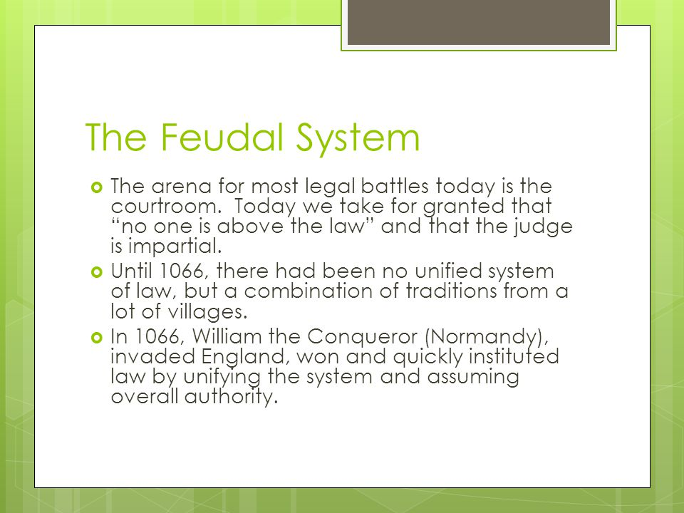 The Feudal System The arena for most legal battles today is the courtroom. Today we take for granted that no one is above the law and that the judge i