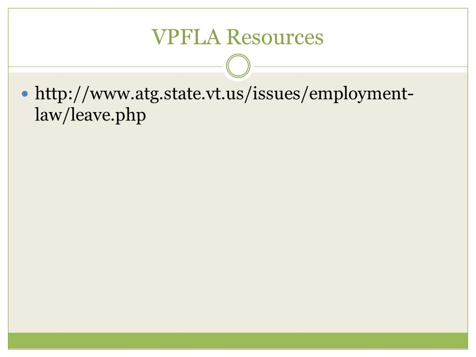 VPFLA Resources http://www.atg.state.vt.us/issues/employment- law/leave.php