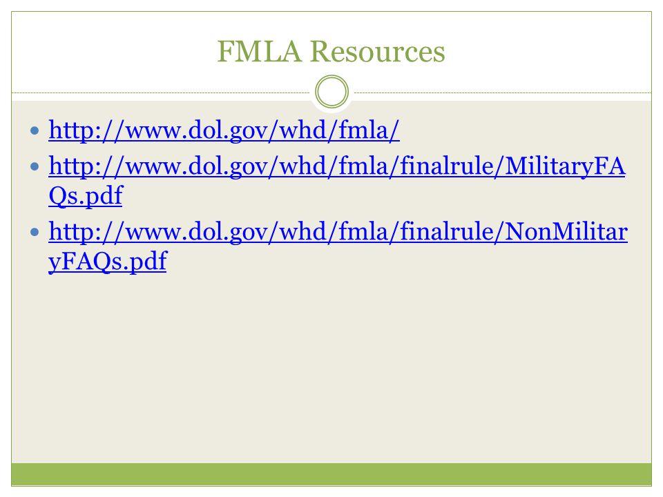 FMLA Resources http://www.dol.gov/whd/fmla/ http://www.dol.gov/whd/fmla/finalrule/MilitaryFA Qs.pdf http://www.dol.gov/whd/fmla/finalrule/MilitaryFA Q