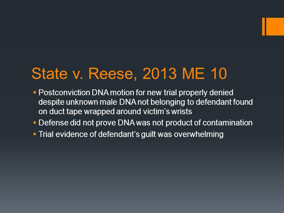 State v. Reese, 2013 ME 10 Postconviction DNA motion for new trial properly denied despite unknown male DNA not belonging to defendant found on duct t