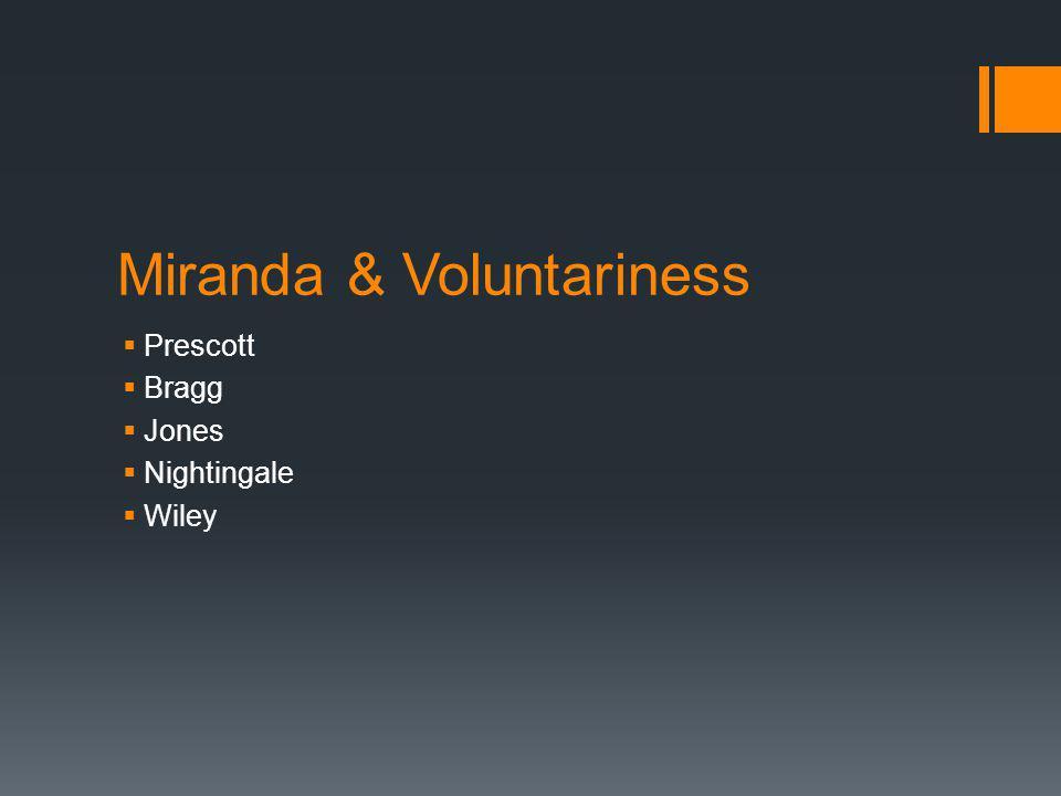 Miranda & Voluntariness Prescott Bragg Jones Nightingale Wiley