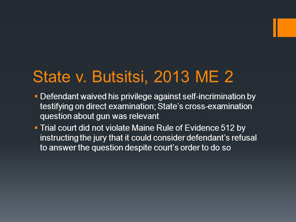 State v. Butsitsi, 2013 ME 2 Defendant waived his privilege against self-incrimination by testifying on direct examination; States cross-examination q
