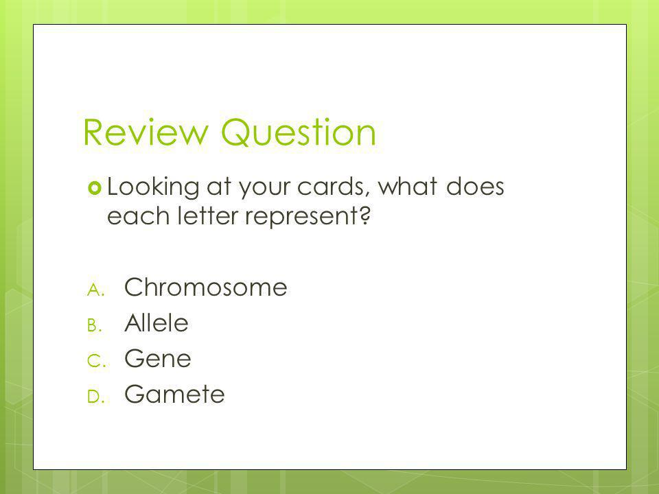 Review Question Looking at your cards, what does each letter represent.