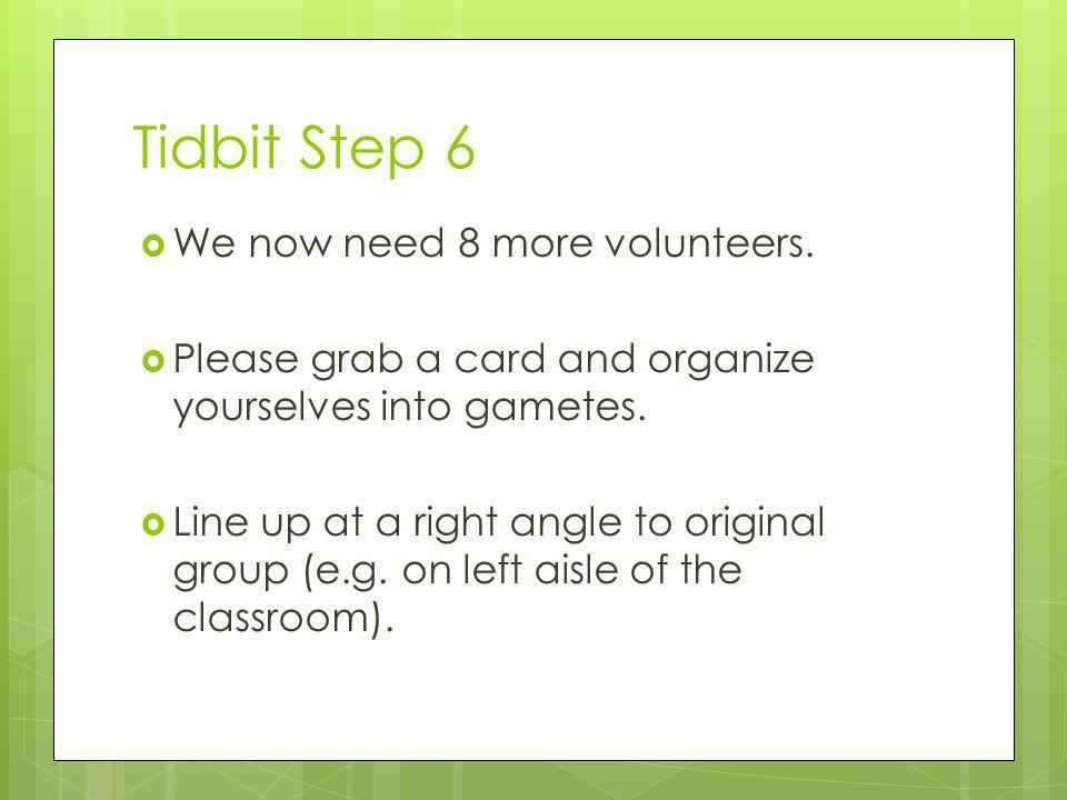 Tidbit Step 6 We now need 8 more volunteers.