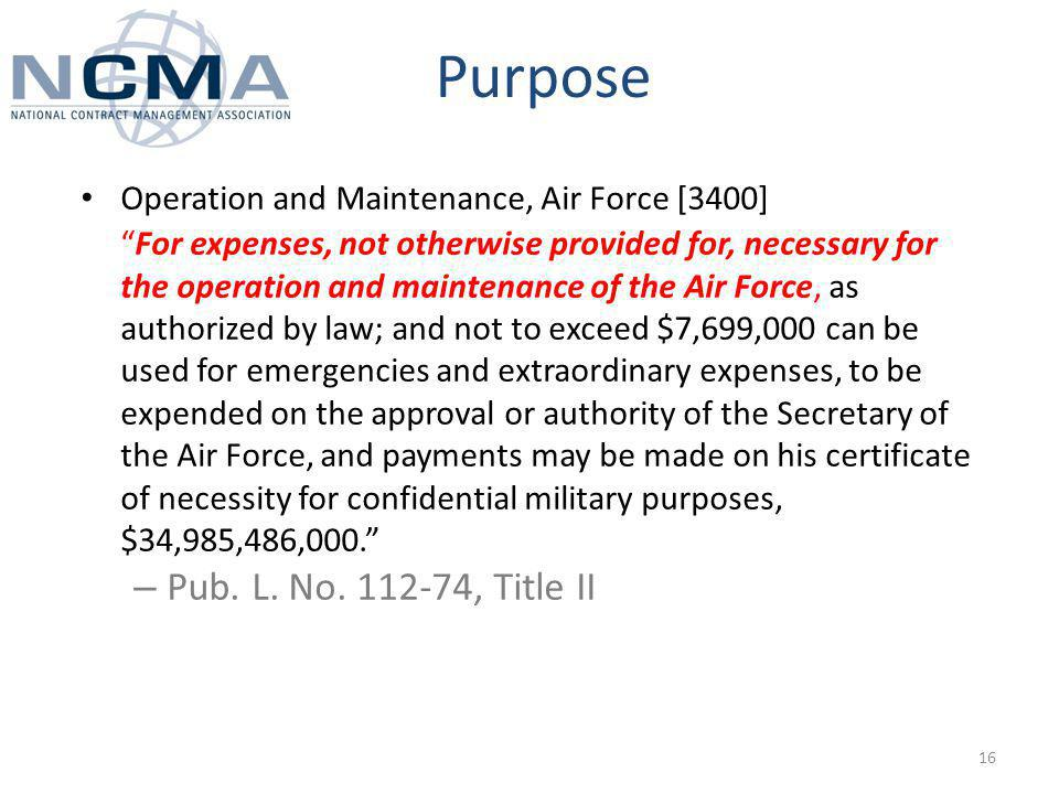 Purpose Operation and Maintenance, Air Force [3400]For expenses, not otherwise provided for, necessary for the operation and maintenance of the Air Force, as authorized by law; and not to exceed $7,699,000 can be used for emergencies and extraordinary expenses, to be expended on the approval or authority of the Secretary of the Air Force, and payments may be made on his certificate of necessity for confidential military purposes, $34,985,486,000.