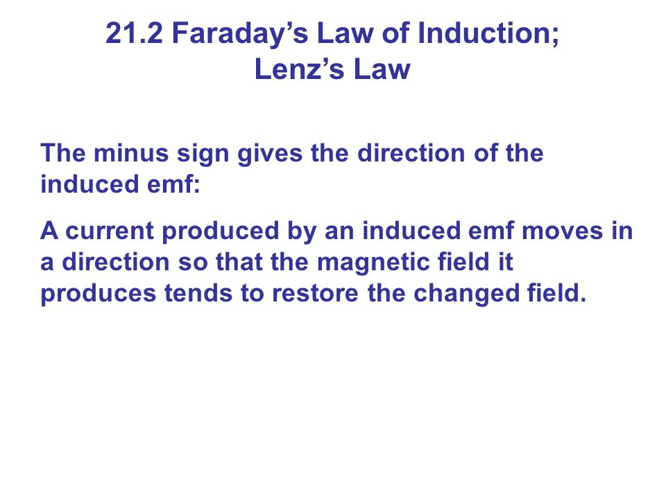 The minus sign gives the direction of the induced emf: A current produced by an induced emf moves in a direction so that the magnetic field it produce