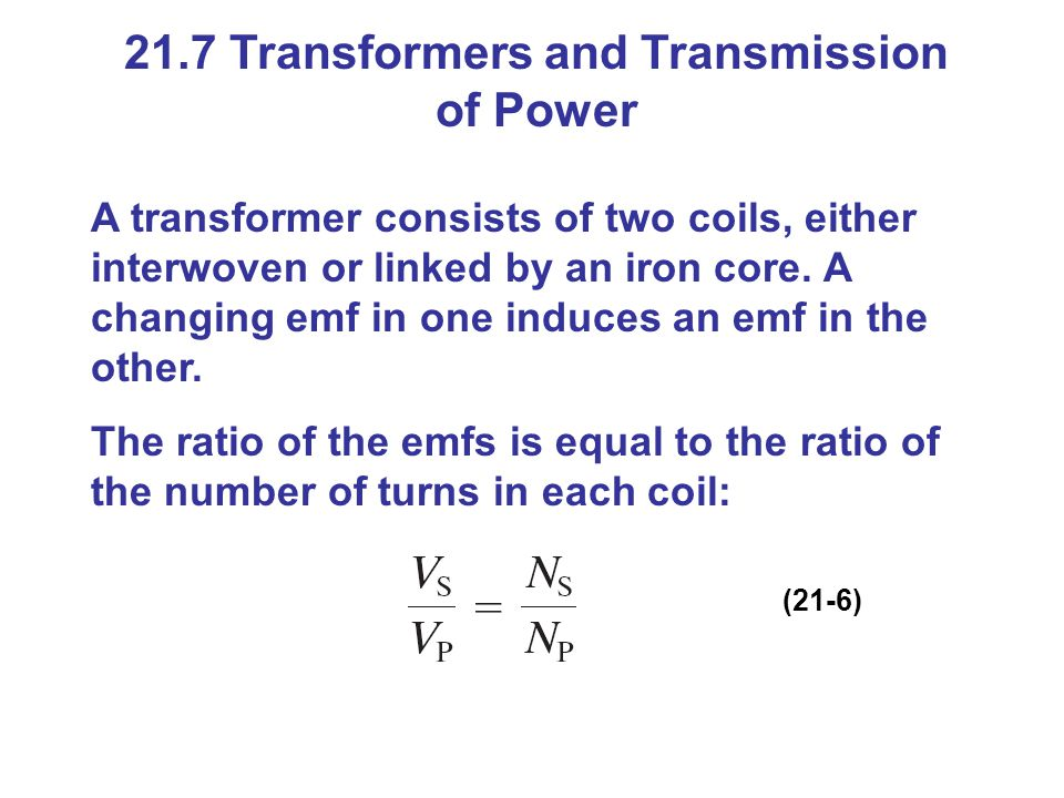 21.7 Transformers and Transmission of Power A transformer consists of two coils, either interwoven or linked by an iron core. A changing emf in one in