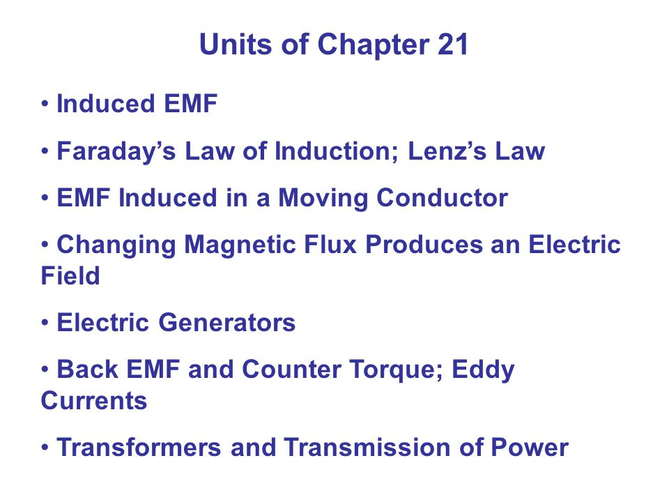 Units of Chapter 21 Induced EMF Faradays Law of Induction; Lenzs Law EMF Induced in a Moving Conductor Changing Magnetic Flux Produces an Electric Fie
