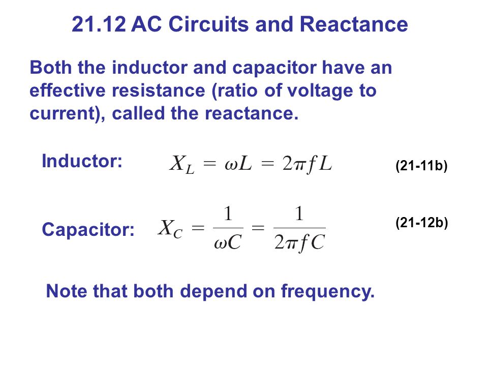 21.12 AC Circuits and Reactance Both the inductor and capacitor have an effective resistance (ratio of voltage to current), called the reactance. Indu