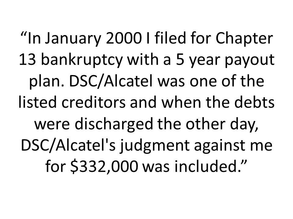 In January 2000 I filed for Chapter 13 bankruptcy with a 5 year payout plan.