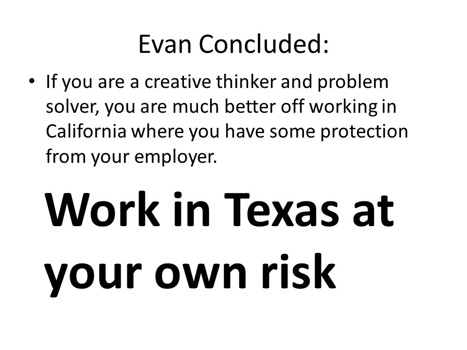 Evan Concluded: If you are a creative thinker and problem solver, you are much better off working in California where you have some protection from your employer.