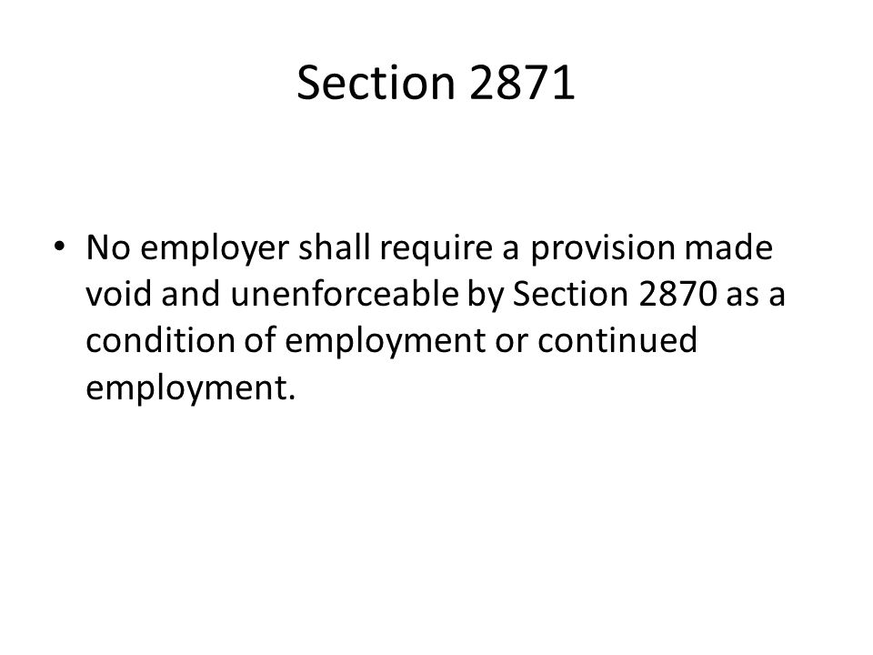 Section 2871 No employer shall require a provision made void and unenforceable by Section 2870 as a condition of employment or continued employment.