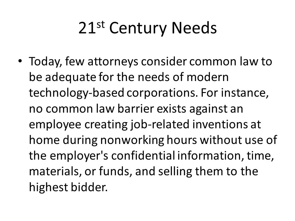 21 st Century Needs Today, few attorneys consider common law to be adequate for the needs of modern technology-based corporations.