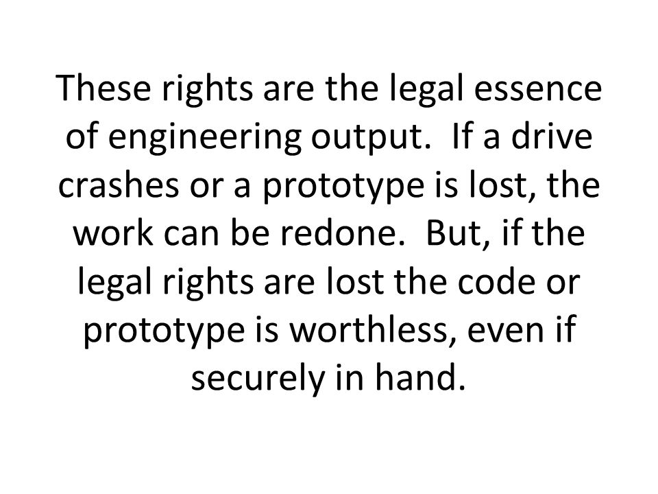 These rights are the legal essence of engineering output.