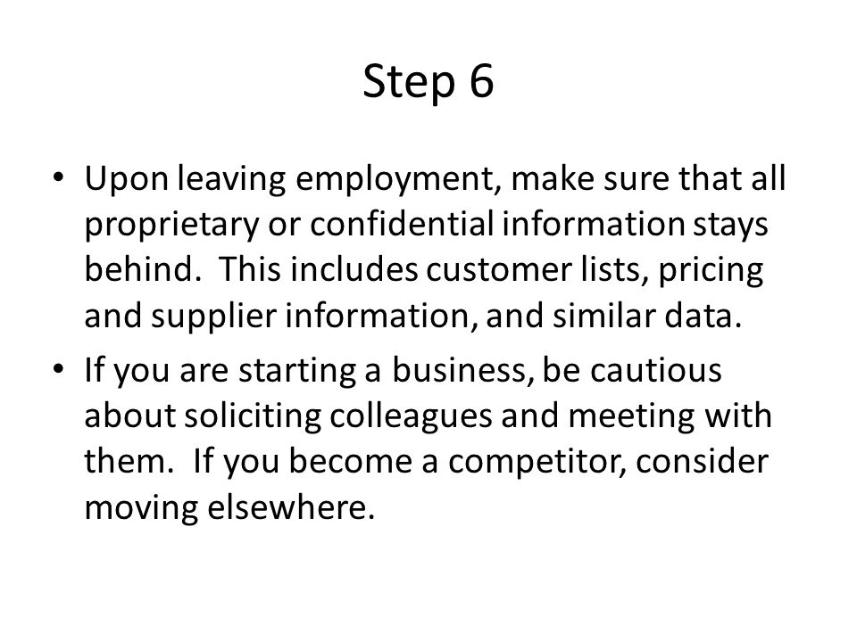 Step 6 Upon leaving employment, make sure that all proprietary or confidential information stays behind.