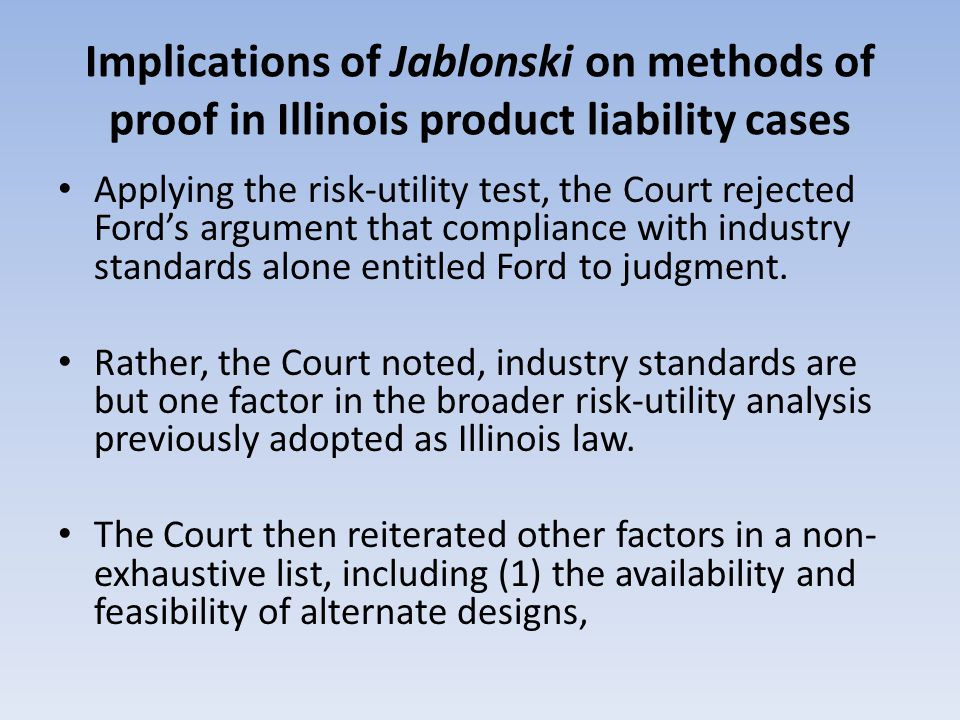 Implications of Jablonski on methods of proof in Illinois product liability cases Applying the risk-utility test, the Court rejected Fords argument th