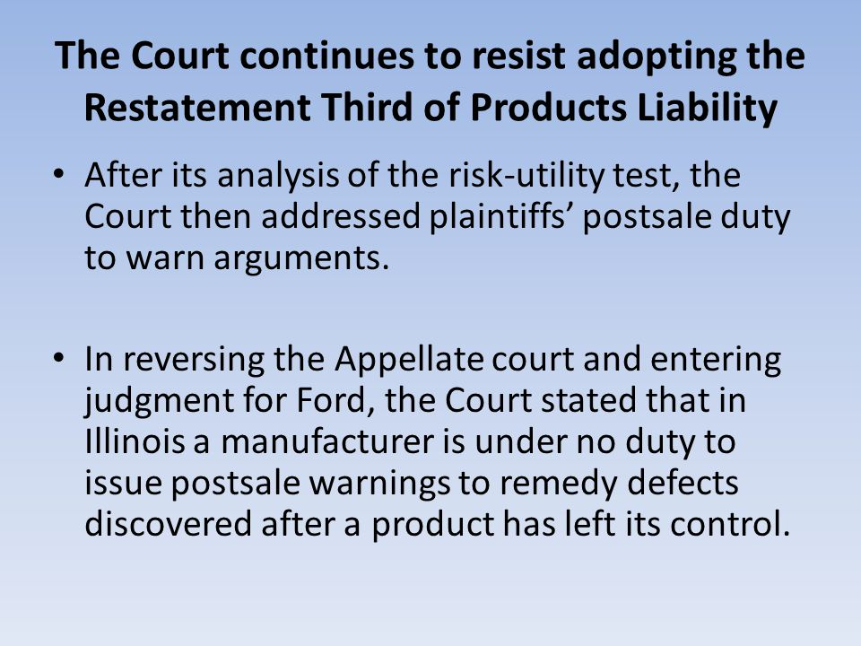 The Court continues to resist adopting the Restatement Third of Products Liability After its analysis of the risk-utility test, the Court then address