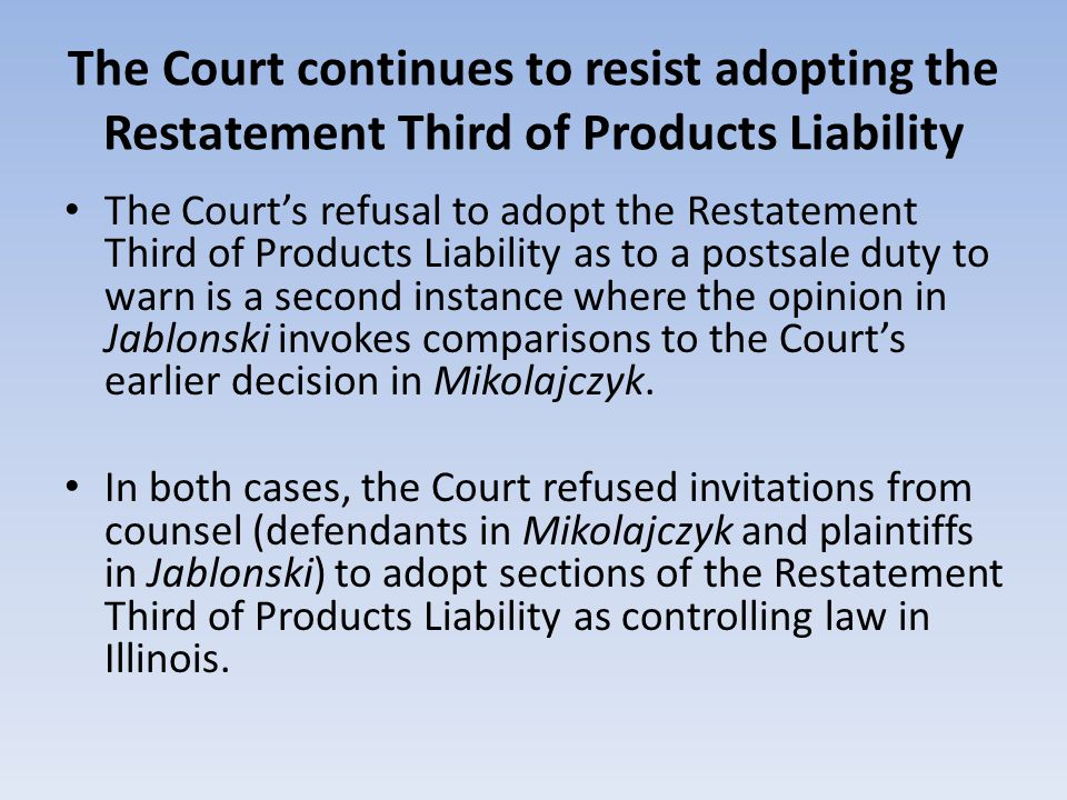 The Court continues to resist adopting the Restatement Third of Products Liability The Courts refusal to adopt the Restatement Third of Products Liabi
