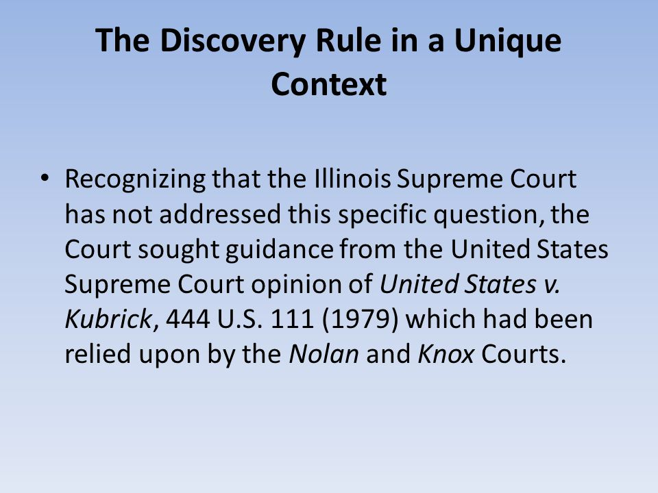 The Discovery Rule in a Unique Context Recognizing that the Illinois Supreme Court has not addressed this specific question, the Court sought guidance from the United States Supreme Court opinion of United States v.