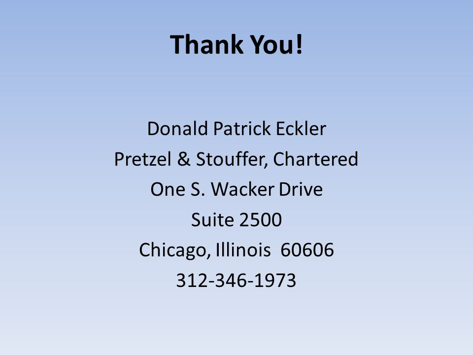 Thank You.Donald Patrick Eckler Pretzel & Stouffer, Chartered One S.