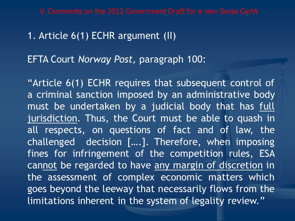 1. Article 6(1) ECHR argument (II) EFTA Court Norway Post, paragraph 100: Article 6(1) ECHR requires that subsequent control of a criminal sanction im