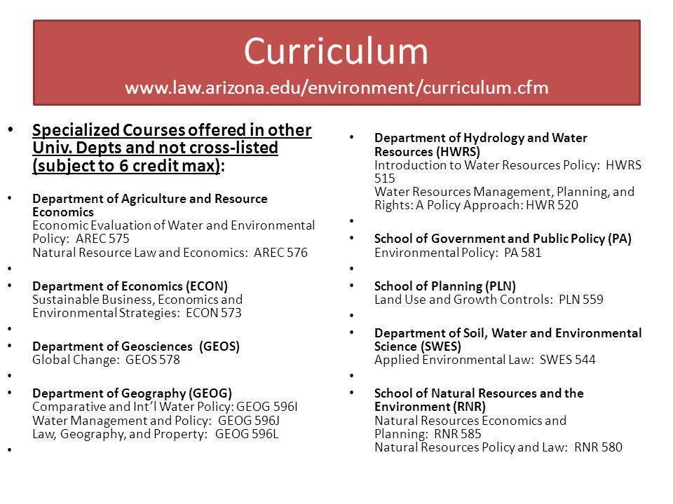 Curriculum www.law.arizona.edu/environment/curriculum.cfm Specialized Courses offered in other Univ.