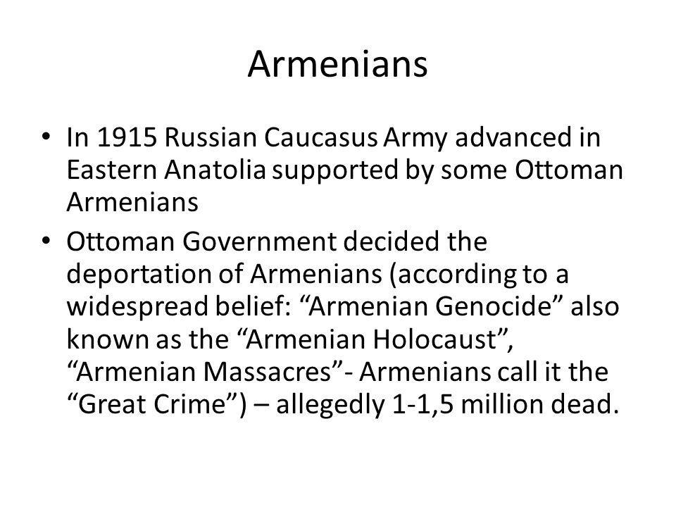 Armenians In 1915 Russian Caucasus Army advanced in Eastern Anatolia supported by some Ottoman Armenians Ottoman Government decided the deportation of