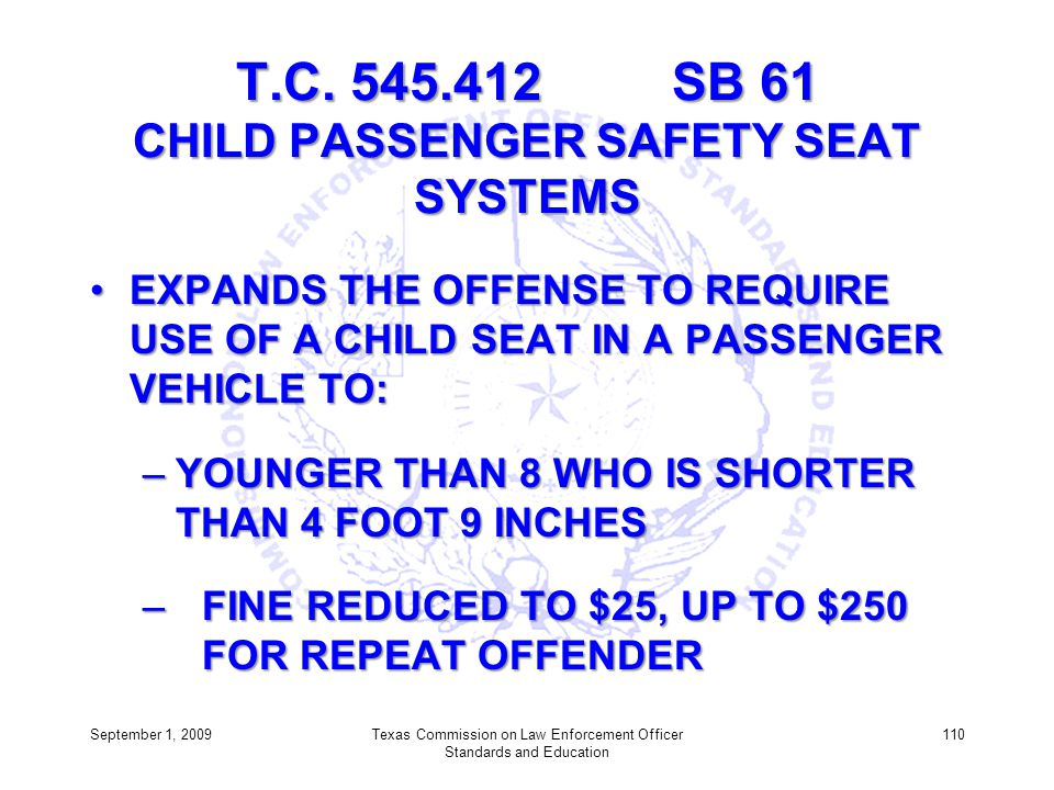 T.C. 545.412 SB 61 CHILD PASSENGER SAFETY SEAT SYSTEMS EXPANDS THE OFFENSE TO REQUIRE USE OF A CHILD SEAT IN A PASSENGER VEHICLE TO:EXPANDS THE OFFENS