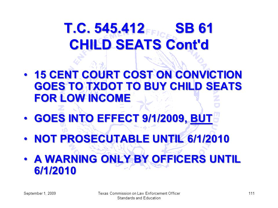 T.C. 545.412 SB 61 CHILD SEATS Cont'd 15 CENT COURT COST ON CONVICTION GOES TO TXDOT TO BUY CHILD SEATS FOR LOW INCOME15 CENT COURT COST ON CONVICTION