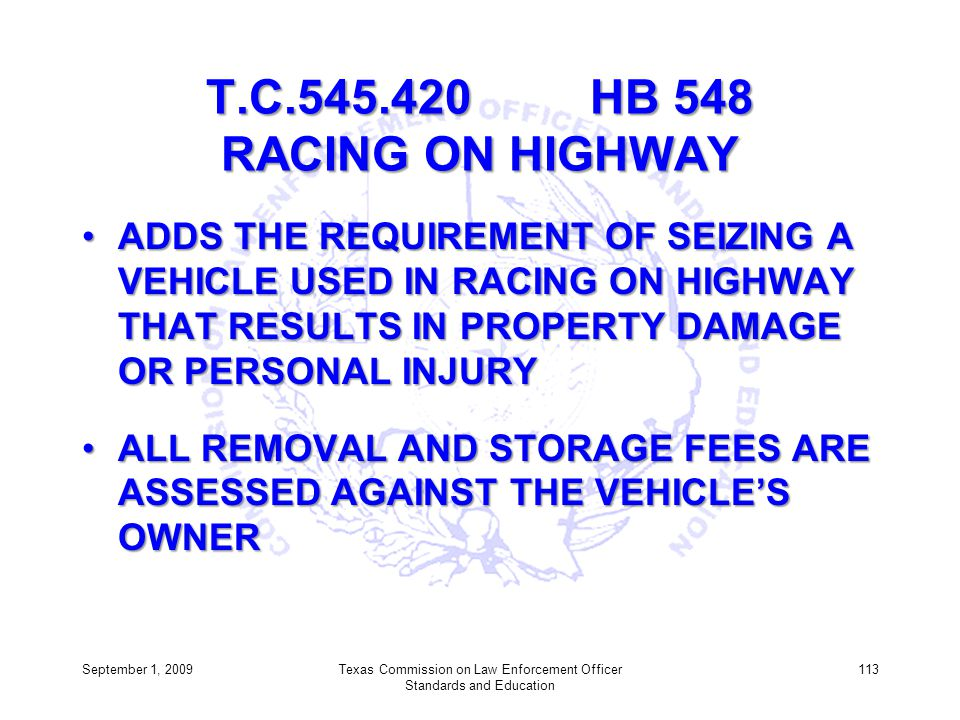 T.C.545.420 HB 548 RACING ON HIGHWAY ADDS THE REQUIREMENT OF SEIZING A VEHICLE USED IN RACING ON HIGHWAY THAT RESULTS IN PROPERTY DAMAGE OR PERSONAL I