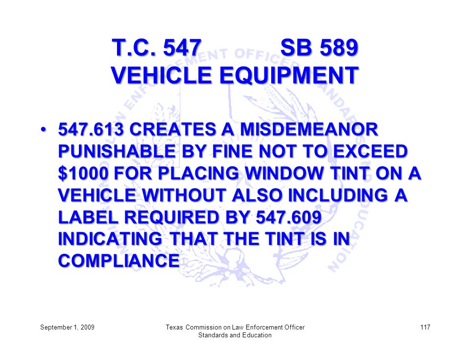 T.C. 547 SB 589 VEHICLE EQUIPMENT 547.613 CREATES A MISDEMEANOR PUNISHABLE BY FINE NOT TO EXCEED $1000 FOR PLACING WINDOW TINT ON A VEHICLE WITHOUT AL