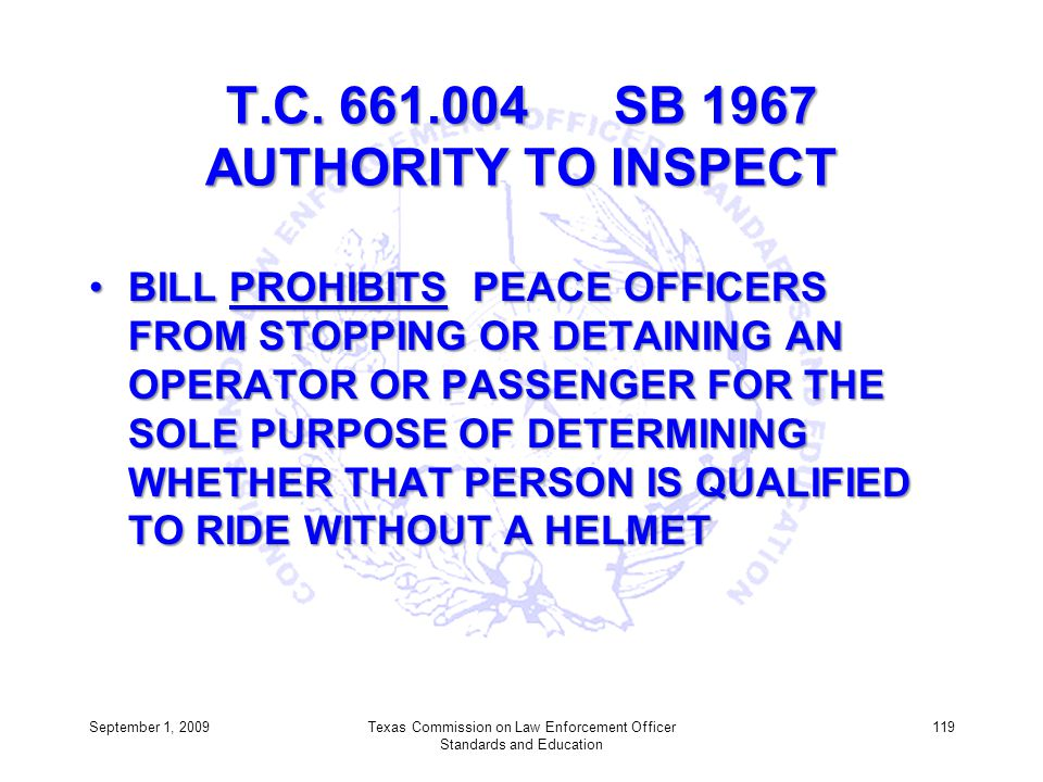 T.C. 661.004 SB 1967 AUTHORITY TO INSPECT BILL PROHIBITS PEACE OFFICERS FROM STOPPING OR DETAINING AN OPERATOR OR PASSENGER FOR THE SOLE PURPOSE OF DE