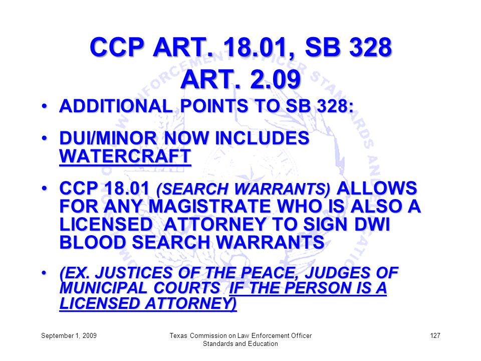 CCP ART. 18.01, SB 328 ART. 2.09 ADDITIONAL POINTS TO SB 328:ADDITIONAL POINTS TO SB 328: DUI/MINOR NOW INCLUDES WATERCRAFTDUI/MINOR NOW INCLUDES WATE