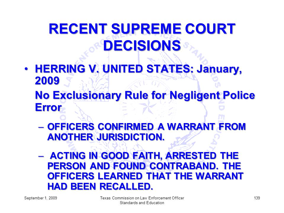 RECENT SUPREME COURT DECISIONS HERRING V. UNITED STATES: January, 2009HERRING V. UNITED STATES: January, 2009 No Exclusionary Rule for Negligent Polic