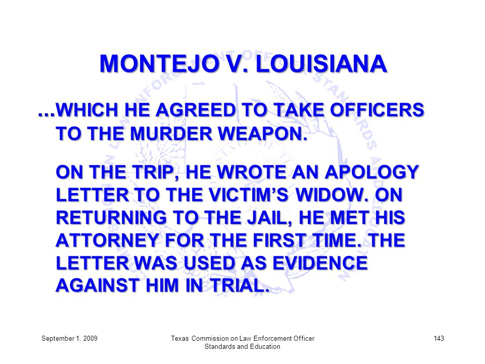 MONTEJO V. LOUISIANA... WHICH HE AGREED TO TAKE OFFICERS TO THE MURDER WEAPON. ON THE TRIP, HE WROTE AN APOLOGY LETTER TO THE VICTIMS WIDOW. ON RETURN