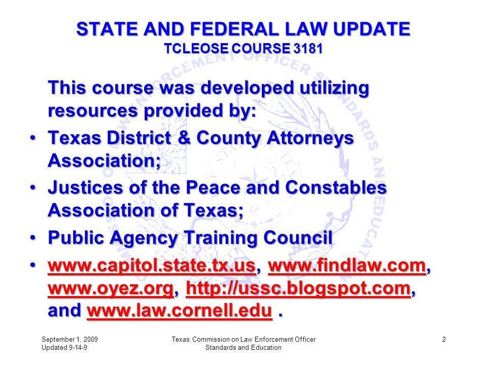 STATE AND FEDERAL LAW UPDATE TCLEOSE COURSE 3181 This course was developed utilizing resources provided by: Texas District & County Attorneys Associat