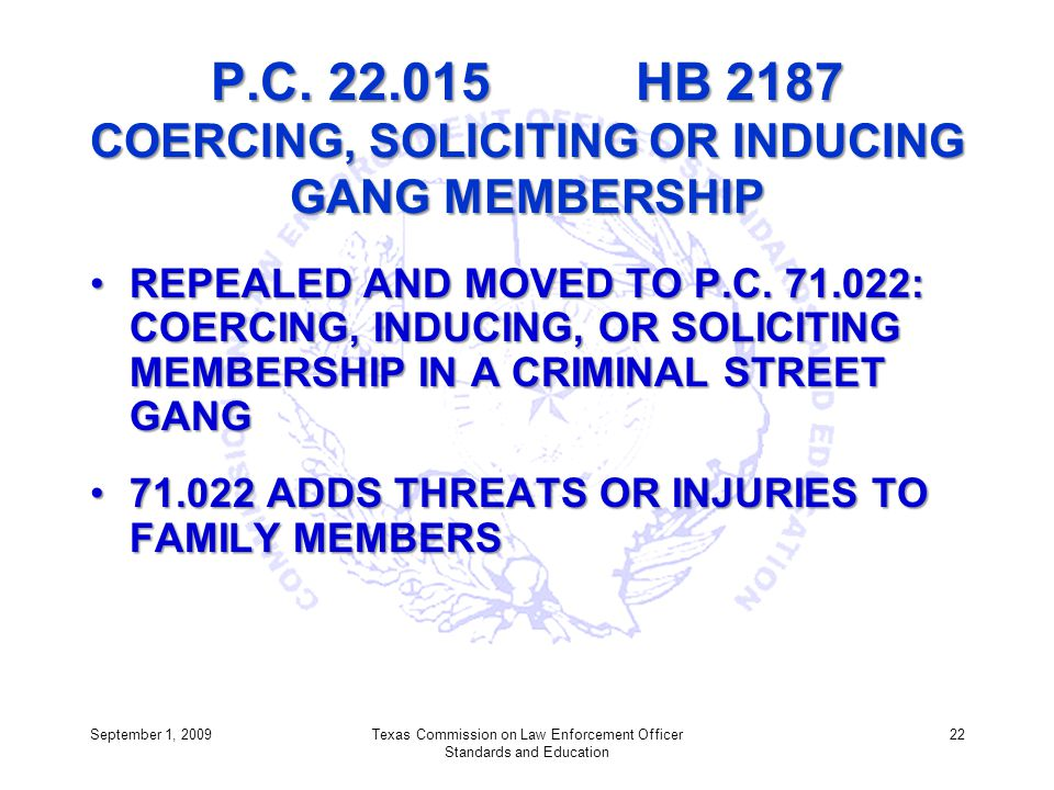 P.C. 22.015 HB 2187 COERCING, SOLICITING OR INDUCING GANG MEMBERSHIP REPEALED AND MOVED TO P.C. 71.022: COERCING, INDUCING, OR SOLICITING MEMBERSHIP I