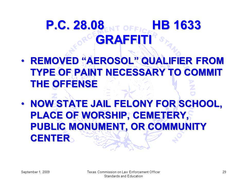 P.C. 28.08 HB 1633 GRAFFITI REMOVED AEROSOL QUALIFIER FROM TYPE OF PAINT NECESSARY TO COMMIT THE OFFENSEREMOVED AEROSOL QUALIFIER FROM TYPE OF PAINT N