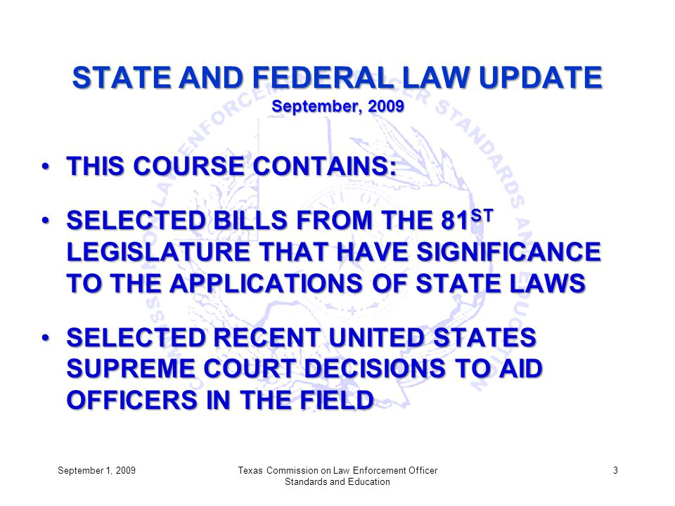 STATE AND FEDERAL LAW UPDATE September, 2009 THIS COURSE CONTAINS:THIS COURSE CONTAINS: SELECTED BILLS FROM THE 81 ST LEGISLATURE THAT HAVE SIGNIFICAN