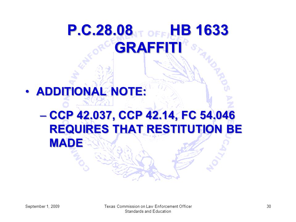 P.C.28.08 HB 1633 GRAFFITI ADDITIONAL NOTE:ADDITIONAL NOTE: –CCP 42.037, CCP 42.14, FC 54.046 REQUIRES THAT RESTITUTION BE MADE Texas Commission on La