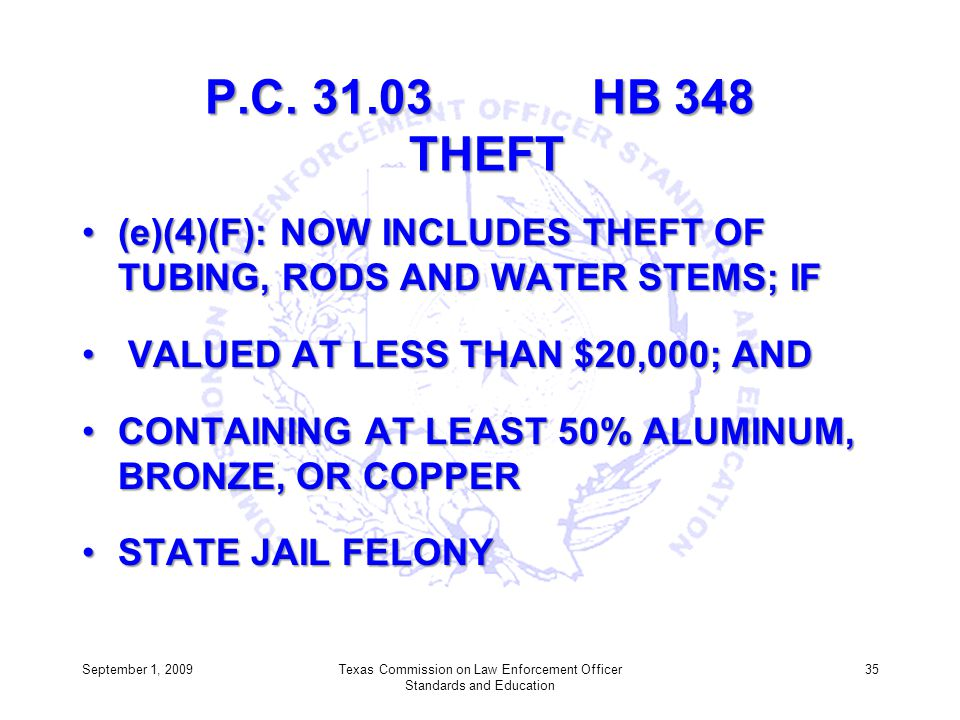 P.C. 31.03 HB 348 THEFT (e)(4)(F): NOW INCLUDES THEFT OF TUBING, RODS AND WATER STEMS; IF(e)(4)(F): NOW INCLUDES THEFT OF TUBING, RODS AND WATER STEMS