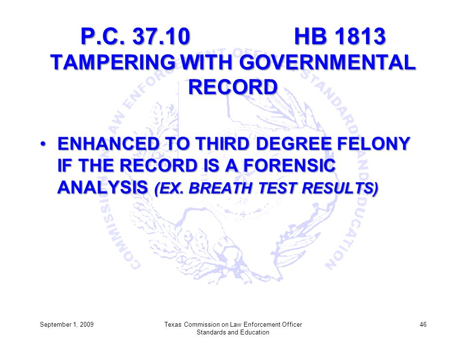 P.C. 37.10 HB 1813 TAMPERING WITH GOVERNMENTAL RECORD ENHANCED TO THIRD DEGREE FELONY IF THE RECORD IS A FORENSIC ANALYSIS (EX. BREATH TEST RESULTS)EN